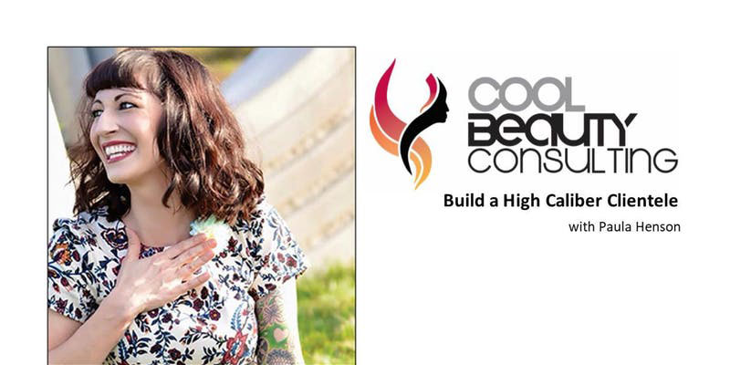 Cool Beauty Consulting Build a High Caliber Clientele with Paula Henson