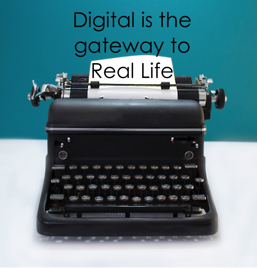 digital is the gateway to real life